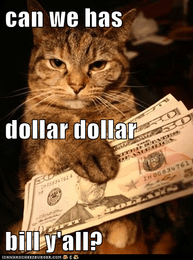 can-we-has-dollar-dollar-bill-yall.png