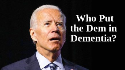 Joe-Biden-Who-Put-the-Dem-in-Dementia-435x245.jpeg